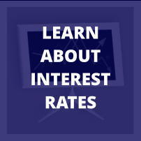 LEARN ABOUT INTEREST RATES