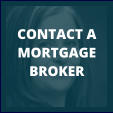 CONTACT A MORTGAGE BROKER